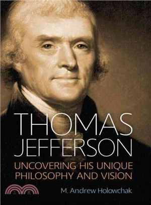 Thomas Jefferson ― Uncovering His Unique Philosophy and Vision