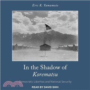 In the Shadow of Korematsu ― Democratic Liberties and National Security