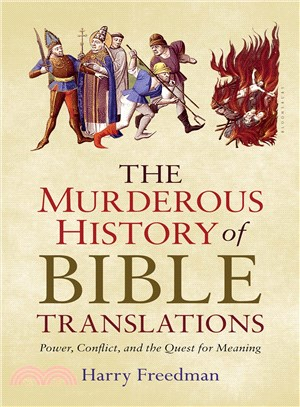 The Murderous History of Bible Translations ─ Power, Conflict and the Quest for Meaning