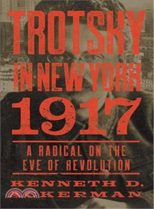 Trotsky in New York 1917 ― Portrait of a Radical on the Eve of Revolution