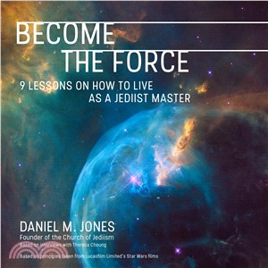 Become the Force ― 9 Lessons on How to Live As a Jediist Master