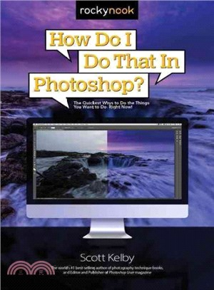 How Do I Do That in Photoshop? ― The Quickest Ways to Do the Things You Want to Do, Right Now!