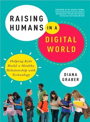 Raising Humans in a Digital World ― Helping Kids Build a Healthy Relationship With Technology; Library Edition