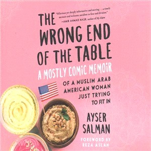 The Wrong End of the Table ― A Mostly Comic Memoir of a Muslim Arab American Woman Just Trying to Fit in