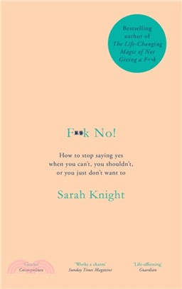 F**k No!:How to stop saying yes, when you can't, you shouldn't, or you just don't want to