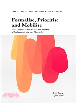 Formalise, prioritise and mobilise : how school leaders secure the benefits of professional learning networks