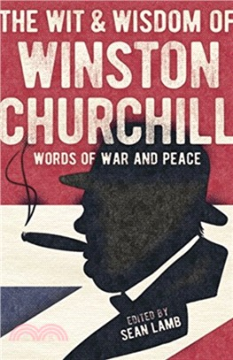 The Wisdom of Winston Churchill:Words of War and Peace