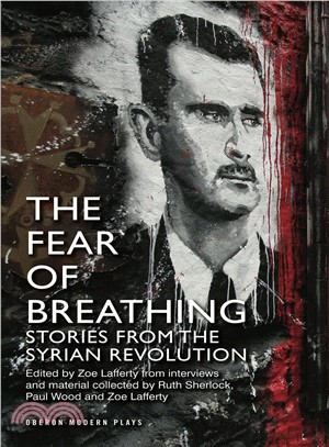 The Fear of Breathing ― Stories from the Syrian Revolution