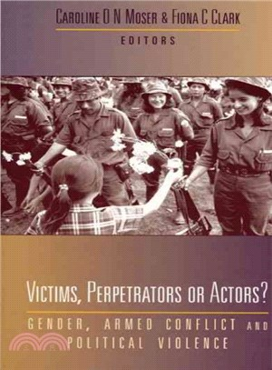 Victims, Perpetrators or Actors: Gender, Armed Conflict and Political Violence