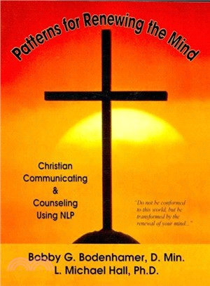 "Patterns for ""Renewing the Mind"" ― Christian Communicating and Counseling Using NLP and Neuro-Semantics"