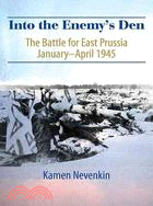 Into the Enemy's Den: The Battle for East Prussia January-april 1945