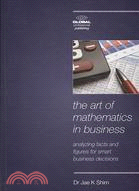 The Art of Mathematics in Business: Analyzing Facts and Figures for Smart Business Decisions