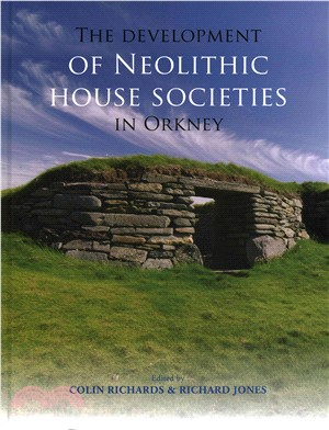 The Development of Neolithic House Societies in Orkney ― Investigations in the Bay of Firth, Mainland, Orkney 1994-2014