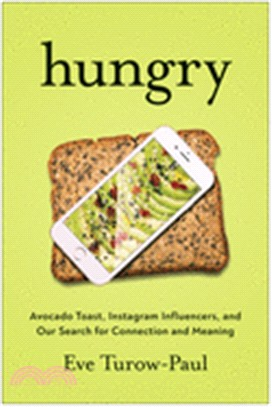Hungry ― Avocado Toast, Instagram Influencers, and the Modern Search for Connection and Meaning