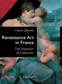 Renaissance Art in France ― The Invention of Classicism