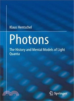 Lichtquanten - Die Geschichte Des Komplexen Konzepts Und Mentalen Modells Von Photonen ― The History and Mental Models of Light Quanta