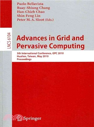 Advances in Grid and Pervasive Computing ― 5th International Conference, GPC 2010, Hualien, Taiwan, May 10-13, 2010 Proceedings