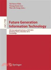 Future Generation Information Technology ― 4th International Conference, Fgit 2012, Gangneug, Korea, December 16-19, 2012. Proceedings