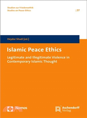 Islamic Peace Ethics ― Legitimate and Illegitimate Violence in Contemporary Islamic Thought