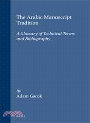 The Arabic Manuscript Tradition ― A Glossary of Technical Terms and Bibliography