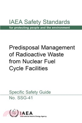 Predisposal Management of Radioactive Waste from Nuclear Fuel Cycle Facilities:Specific Safety Guide