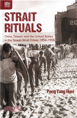Strait Rituals:China, Taiwan, and the United States in the Taiwan Strait Crises, 1954-1958