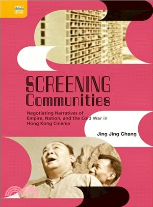 Screening Communities:Negotiating Narratives of Empire, Nation, and the Cold War in Hong Kong Cinema