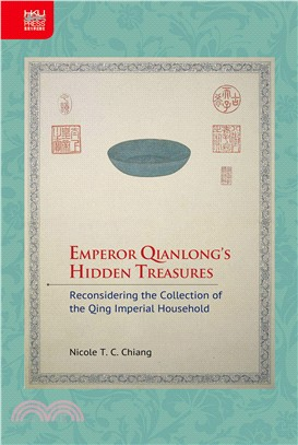 Emperor Qianlong's Hidden Treasures: Reconsidering the Collection of the Qing Imperial Household
